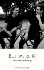 But We're 16 (Lashton Mpreg) tłumaczenie (zakończone) by OlivMalik