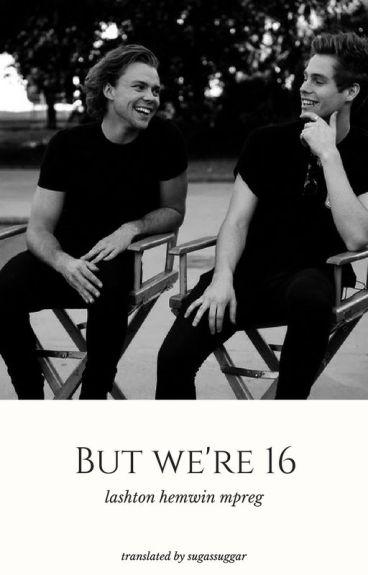 But We're 16 (Lashton Mpreg) tłumaczenie (zakończone)