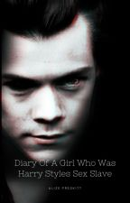 Diary Of A Girl Who Was Harry Styles Sex Slave. by alizeirwinpayne