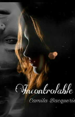 Incontrolable by camilabacquerie04