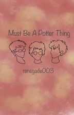 Must Be A Potter Thing by renegade003