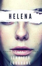 Helena - A Filha Do Mar E Da Sabedoria (Reescrevendo) by JenniferLourhane