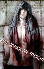 Not gonna die tonight by shinjaganshi