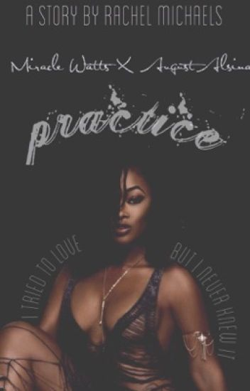 Practice: An August Alsina X Miracle Watts Love Story {ON HOLD}