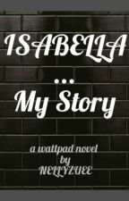 Isabella..My Story by nellyzuee