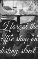 I Forgot The Coffee Shop On Destiny Street.  (Niall Horan Fanfic) by skyeworthington14