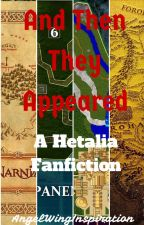 And Then They Appeared: A Hetalia Fanfiction by AngelWingInspiration