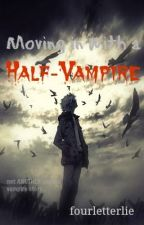 Moving In With A Half-Vampire (on hold -_-) by fourletterlie
