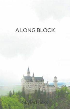 A LONG BLOCK by SkylerHicks