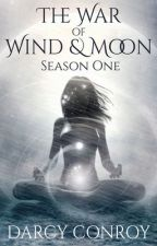 The War of Wind and Moon (Season One) by DarcyConroy