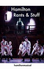 Hamilton Rants & Stuff by hamiltonmusical