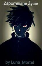 Zapomniane Życie [Naruto ff] [ZAWIESZONE] by Andzixxx15276