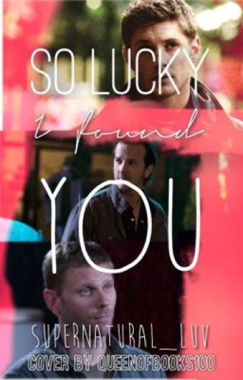 So Lucky I Found You (Michifer, Sabriel,Destiel AU)