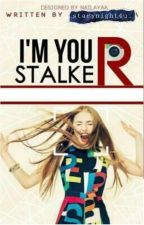 I'm Your Stalker by starynight4u_