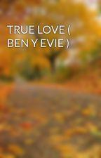 TRUE LOVE ( BEN Y EVIE ) by gemmaflorcollado