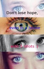 Don't lose hope, even in a house with 5 idiots :) by sasax3duploreo