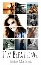 I'm Breathing. by -IsabelMartinez