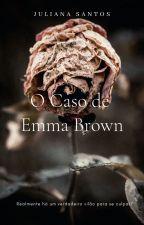 O Caso de Emma Brown by JulyCaS