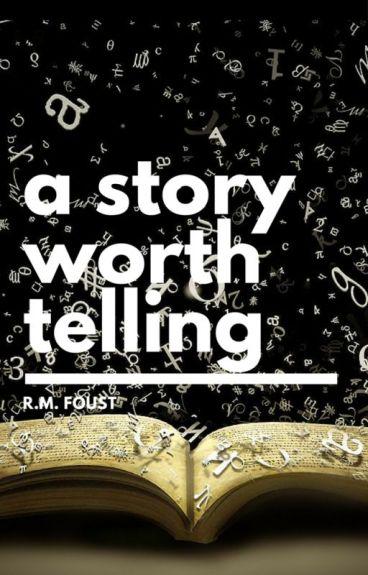 A Story Worth Telling by WishingStar01