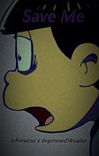 Save Me (Ichimatsu x Depressed!Reader) by Kapdixo