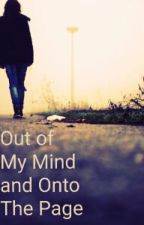 Out Of My Mind And Onto The Page by -writteninink-