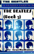 The Beatles (Book Three) by -CrazyMadHatter-
