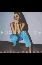 Focus On Me (Ariana Grande Y Tu) by Naaat_Caaat1607