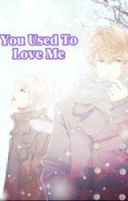 You Used To Love Me by GrandmaJellal