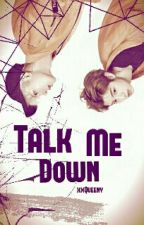 Talk Me Down || Markson by xxQueeny