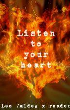 Listen to your heart(Leo Valdez x Reader) by TheCurlLover