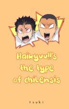 Haikyuu!!'s The Type Of Chilensis by B0KUAKA