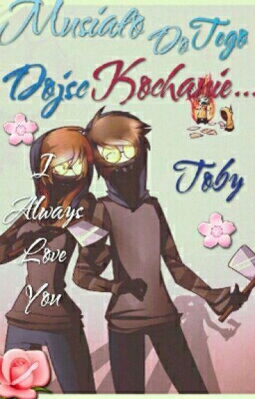 Musiało Do Tego Dojść Kochanie...//Love Story Ticci Toby// Część 2 ✒