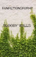 Bloody Walls by FanFictionsForHP