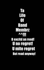 Ta Life Of Band Membrz by BandsForever69666