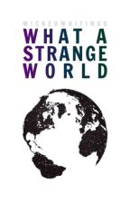 What A Strange World by WickedWritings