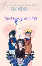 The Hatred of It All( Naruto Book 2: Of It All Duology.) by Hinotoriko