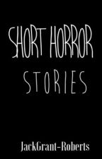 Short Horror Stories by JackGrant-Roberts