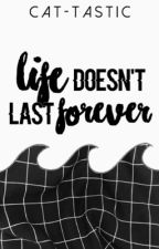 life doesn't last forever by cat-tastic
