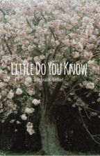 Little Do You Know by abstract-belief