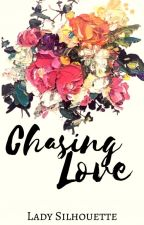 Chasing Love[One Shot/Complete] by LadySilhouetteGM