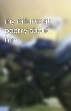 my failures at poetry about him by brinamcg