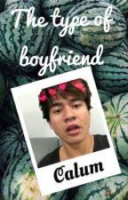 Calum the type of boyfriend by HEYIMPAU12