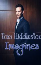 Tom Hiddleston Imagines by Hiddles_Polly