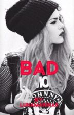 BAD by imortalfiction