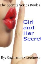 The Secrets Series Book 1: Girl and Her Secret by candysweet_2002