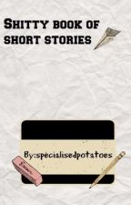 Shitty book of short stories by khowrote