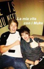 La mia vita con i Muke. by __slytherin__