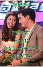 PWEDE BANG MAG-APPLY? {ALDUB} by ReyHaao