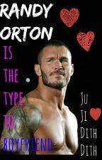 Randy Orton Is The Type To Boyfriend by JudithAmbrose