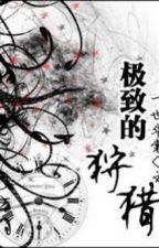 Cực Hạn Săn Bắn - Nhất Thế Hoa Thường - Edit by kurotaame